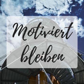 Motiviert bleiben: Meine 7 Wege #MotivationMonday