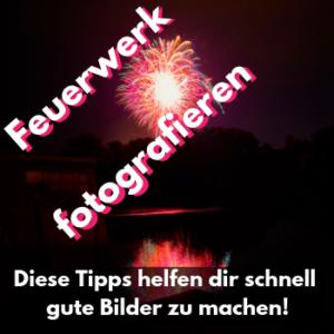 Feuerwerk fotografieren – Tipps für Silvester